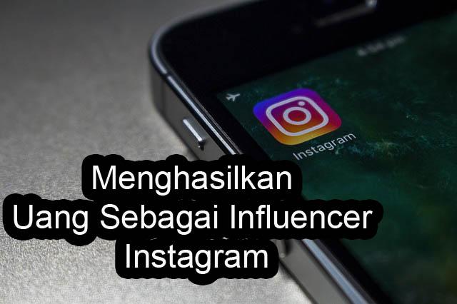 Tips Menghasilkan Uang Sebagai Influencer Instagram