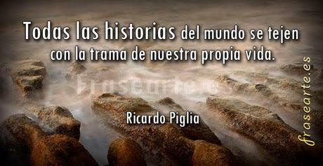 Frses para la vida de Ricardo Piglia.