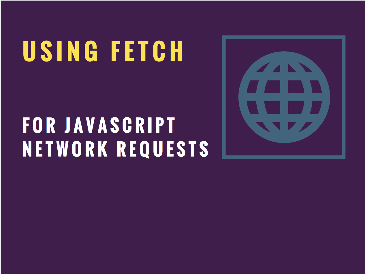 Using Fetch For Javascript Network Requests - _theDevNotebook