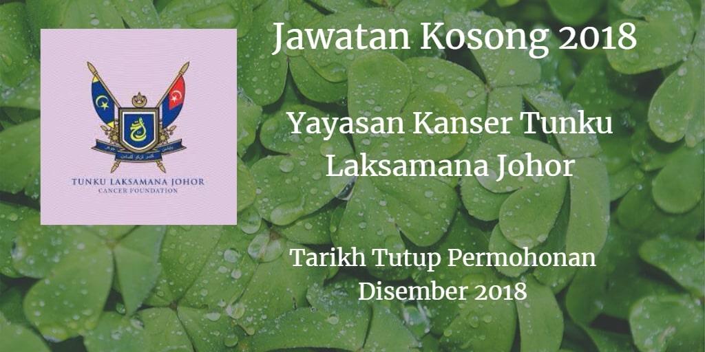 Jawatan Kosong Yayasan Kanser Tunku Laksamana Disember 2018