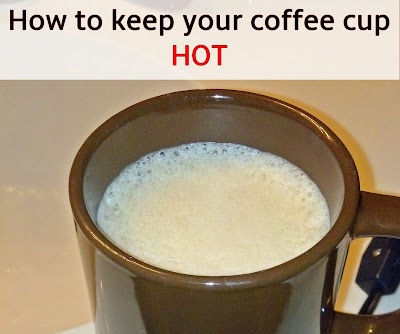 http://fixlovely.blogspot.ca/2013/11/how-to-keep-your-coffee-cup-hot.html