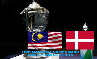 Live Streaming Malaysia vs Denmark Piala Thomas 23.5.2018
