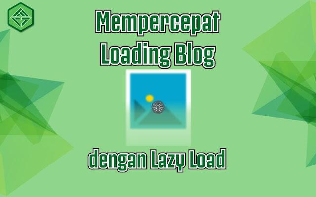 Mempercepat Loading Blog dengan Memasang Lazy Load
