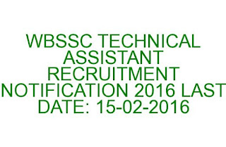 WBSSC TECHNICAL ASSISTANT RECRUITMENT NOTIFICATION 2016 LAST DATE 15-02-2016