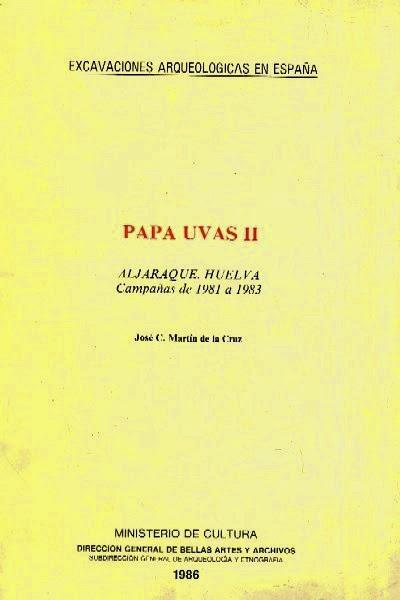 Portada del libro Papa Uvas II : Aljaraque, Huelva: Campañas de 1981 a 1983, por Martín de la Cruz, José Clemente. Editorial: Subdirección General de Arqueología y Etnografía, Madrid, 1986