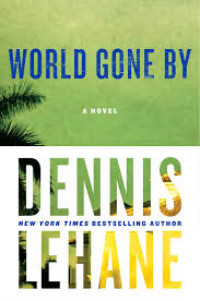 https://www.amazon.com/World-Gone-Novel-Dennis-Lehane/dp/0062351818/ref=sr_1_1?ie=UTF8&qid=1484913457&sr=8-1&keywords=dennis+lehane+world+gone+by