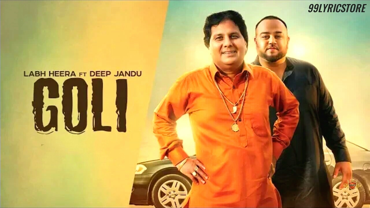 Goli Punjabi Song Lyrics Sung by Labh Heera and Deep Jandu