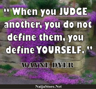 Wayne Dyer - When you JUDGE another, you do not define them, you define YOURSELF - Quotes