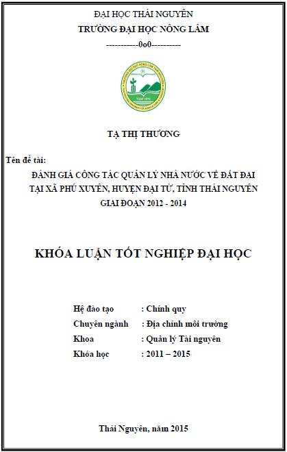Đánh giá công tác quản lý nhà nước về đất đai tại xã Phú Xuyên huyện Đại Từ tỉnh Thái Nguyên giai đoạn 2012 - 2014