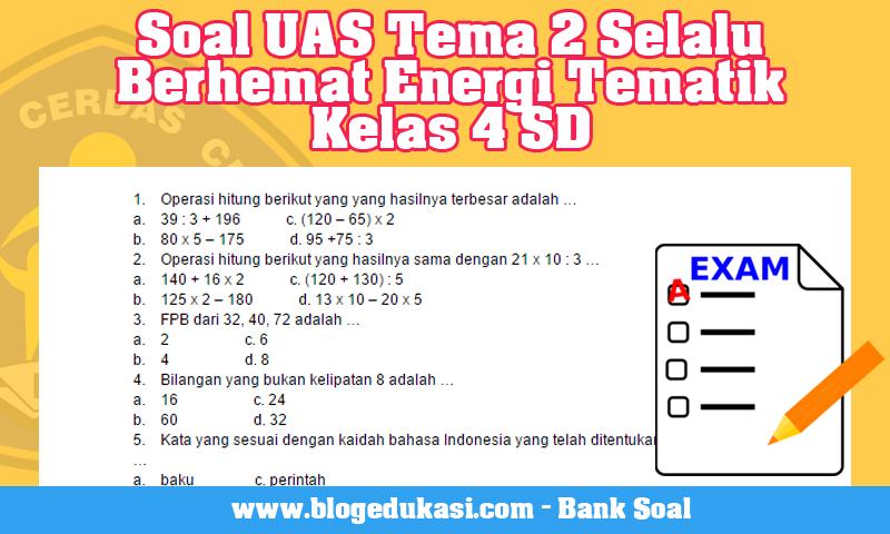 Soal UAS Tema 2 Selalu Berhemat Energi Tematik Kelas 4 SD