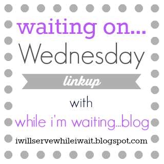 Waiting on...Wednesday link-up @ While I'm Waiting...