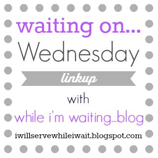 Waiting on...Wednesday link-up @ While I'm Waiting...