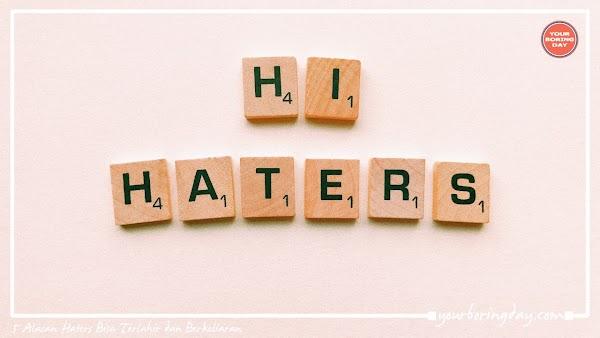 5 Alasan Haters Bisa Terlahir dan Berkeliaran
