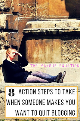 8 Action Steps To Take When Someone Makes You Want To Quit Blogging