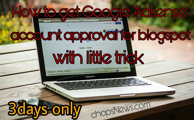 How to get Google Adsense account approval for blogspot with little trick