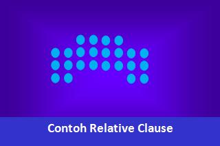 Contoh Kalimat Relative Clause menggunakan Relative Pronouns