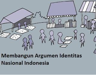 Membangun Argumen tentang Dinamika dan Tantangan Identitas Nasional Indonesia
