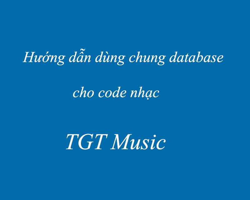 Hướng dẫn dùng chung database cho code TGT