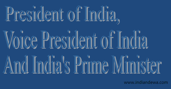 President of India, Voice President of India And India's Prime Minister