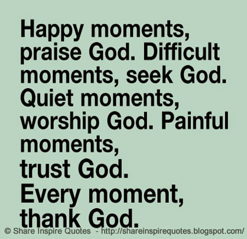 Happy Moments Praise God Difficult Moments Seek God Quit Moments