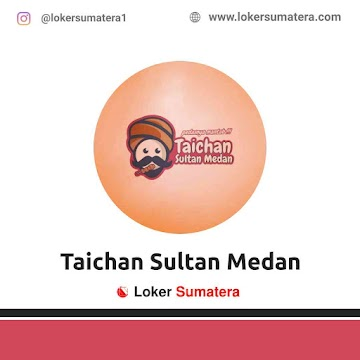 Lowongan Kerja Medan: Taichan Sultan Medan Mei 2021