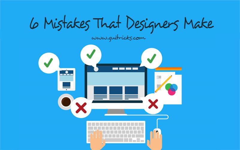 6 Mistakes That Designers Make