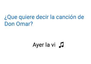 Significado de la canción Ayer la Vi Don Omar.