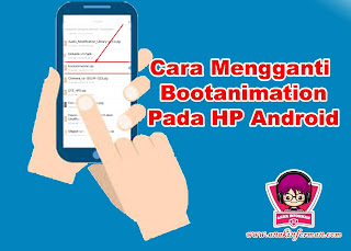 Cara Mengganti atau Memasang Bootanimation Pada Hp Android Kita