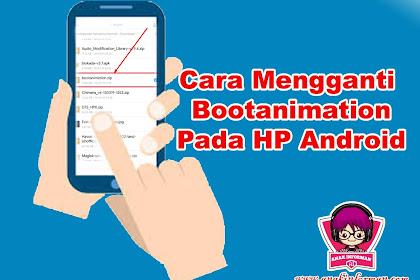 Cara Mengganti atau Mengcustom Bootanimation Pada Hp Android Kita
