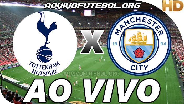 Assistir Tottenham x Manchester City Ao Vivo
