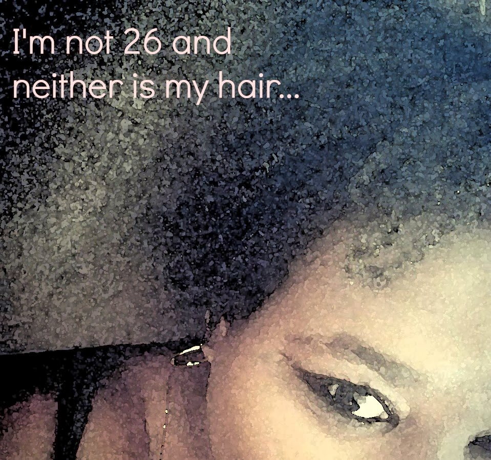 I'm not 26 and neither is my hair...