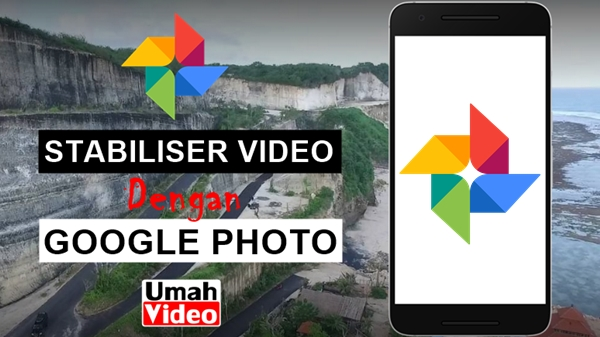 Cara Stabilkan Video dengan Aplikasi Google Photo