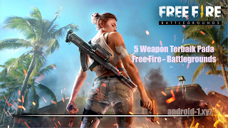 5 Weapon Terbaik Pada Free Fire - Battlegrounds