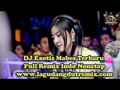 DJ Exotis Mabes Terbaru Full Remix Indo Nonstop