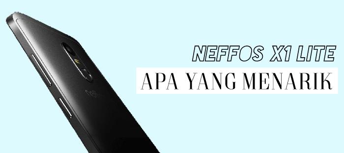 Neffos X1 Lite RM499 Apa Yang Menarik