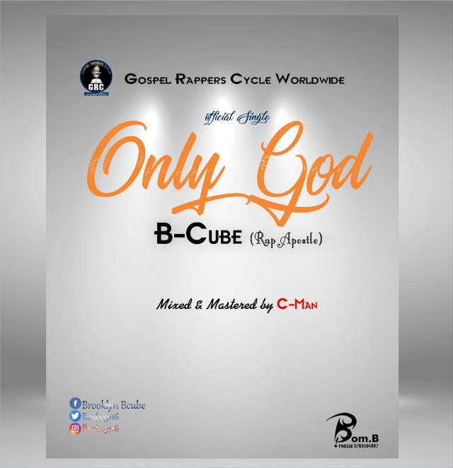 ONLY GOD - B_CUBE (RAP APOSTLE)