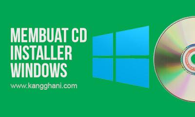 Beginilah Cara Membuat CD Instalasi Windows yang Mudah