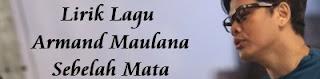 Lirik Lagu Armand Maulana - Sebelah Mata