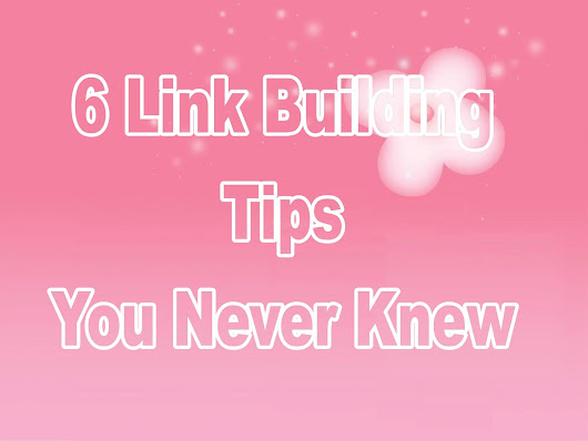 6 Link Building Tips You Never Knew - seo quick