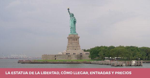 Estatua de la Libertad como llegar entradas y precios