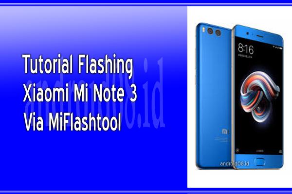 Cara Flashing Xiaomi Mi Note 3 Via Fastboot Mode (MiFlashtool)