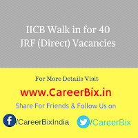 IICB Walk in for 40 JRF (Direct) Vacancies