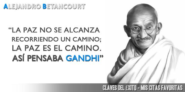 Alejandro Betancourt citas favoritas: La Paz es el camino - Gandhi