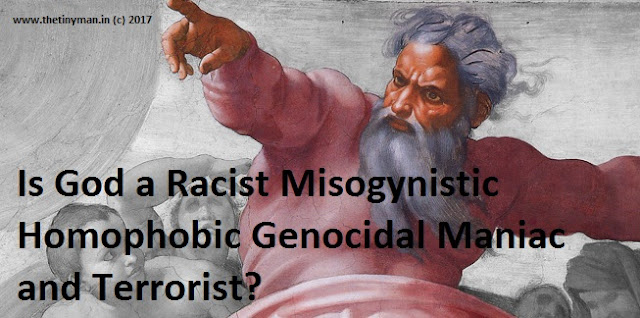 Is God a Racist Misogynistic Homophobic Genocidal Maniac and Terrorist