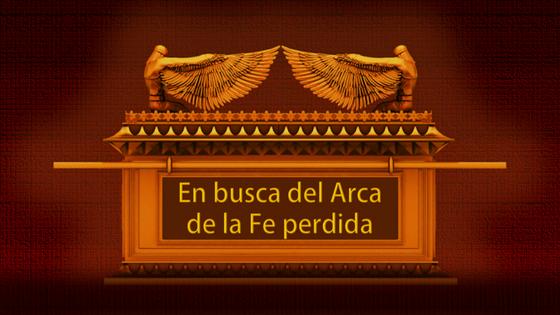 Labranza de dios en busca del arca de la fe perdida for En busca del arca perdida