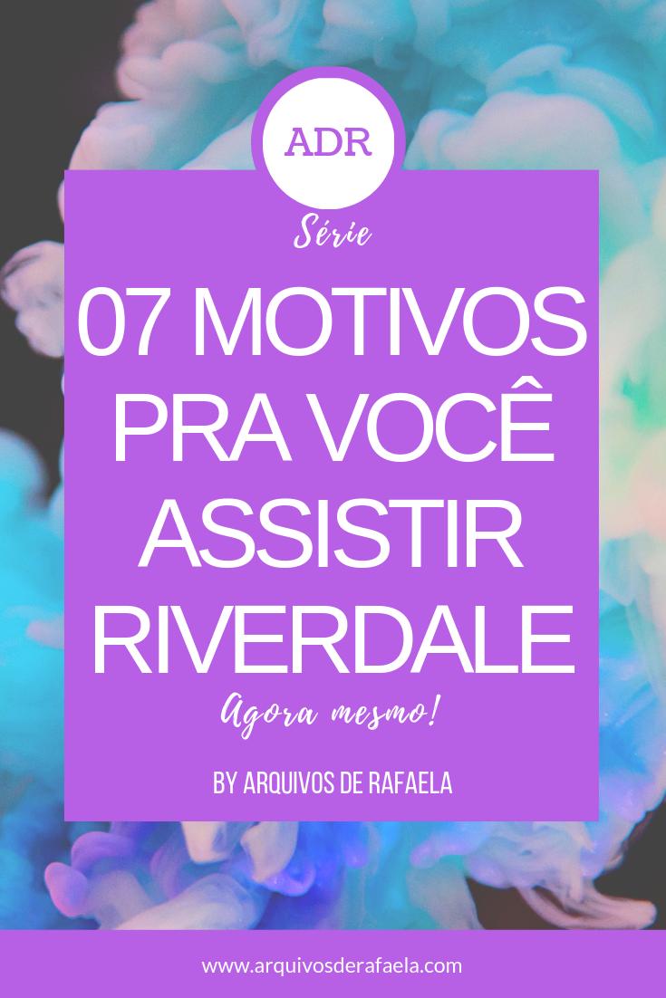 07 motivos para assistir Riverdale!