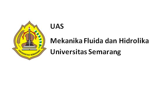 Soal UAS Mata Kuliah Mekanika Fluida dan Hidrolika Universitas Semarang Soal UAS Mata Kuliah Mekanika Fluida dan Hidrolika Universitas Semarang