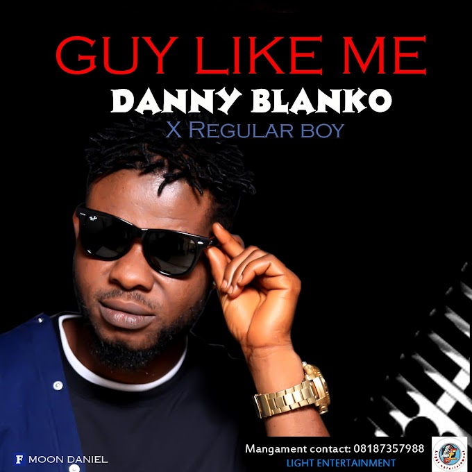 MUSIC: DANNY BLANKO X REGULAR BOY _ GUY LIKE ME