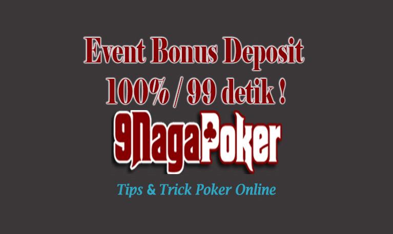 9Nagapoker | Event Bonus Deposit 100% / 99 detik !