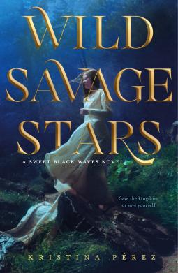 Wild Savage Stars by Kristina Pérez